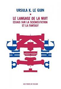 Le langage de la nuit - Essais sur la science-fiction et la fantasy de Ursula K. LE GUIN (Essais)
