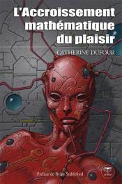 L'Accroissement mathématique du plaisir de Catherine DUFOUR
