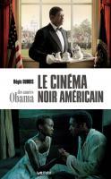 Le cinéma noir américain des années Obama [cartonné]