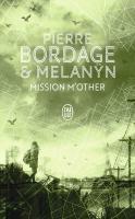 Mission M'other de Pierre BORDAGE (J'ai Lu)