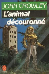 L'Animal découronné de John CROWLEY (Livre de Poche SF)