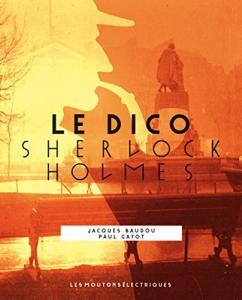Le Dico Sherlock Holmes de Jacques BAUDOU, Paul GAYOT (La Bibliothèque rouge)