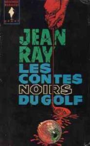 Les Contes noirs du golf de Jean RAY, Henri VERNES (Bibliothèque marabout)