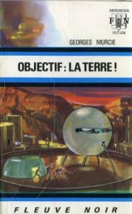 Objectif : la Terre ! de Georges MURCIE (Anticipation)
