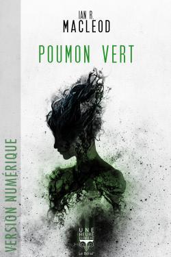 Poumon vert de Ian R. MacLEOD