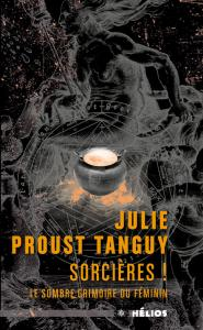 Sorcières ! Le sombre grimoire du féminin de Julie PROUST TANGUY (Hélios)
