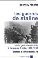 Les Guerres de Staline. de la Guerre Mondiale a la Guerre Froide