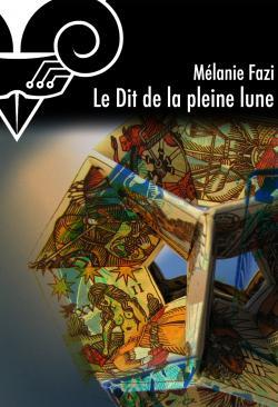 Le Dit de la pleine lune de Mélanie  FAZI