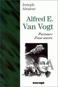 Alfred E. Van Vogt. Parcours d'une oeuvre. de Joseph ALTAIRAC (Encrage)