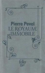 Le Royaume immobile de Pierre PEVEL (Folio SF)