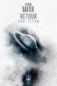 Retour sur Titan de Stephen BAXTER (Une Heure-Lumière)