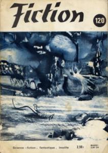 Fiction n° 120 de Robert SHECKLEY, Vladimir VOLKOFF, Don PEDERSON, Juliette RAABE, Cyril M. KORNBLUTH, Michel EHRWEIN, Walter S. TEVIS, Jane ROBERTS, Monique DORIAN, Claude-François CHEINISSE, Matthew GRASS, Demètre IOAKIMIDIS, Pierre VERSINS, Jacques GOIMARD (Fiction)