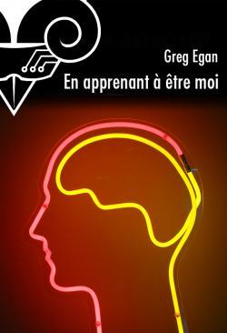 En apprenant à être moi de Greg EGAN