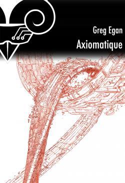 Axiomatique de Greg EGAN