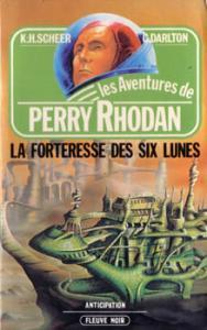 La Forteresse des six lunes de Clark DARLTON, Karl-Herbert SCHEER (Les Aventures de Perry Rhodan)