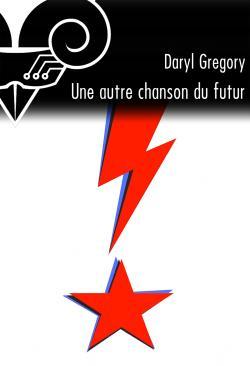 Une autre chanson du futur de Daryl GREGORY