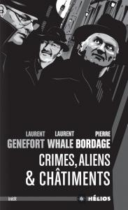 Crimes, aliens et châtiments de Pierre BORDAGE, Laurent  GENEFORT, Laurent WHALE (Hélios)