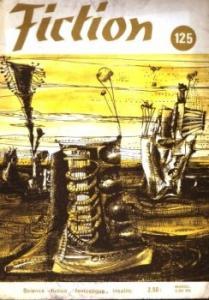 Fiction n° 125 de Michel DEMUTH, Ray NELSON, Avram DAVIDSON, Jean-Michel FERRER, Lloyd Jr BIGGLE, Paul Jay ROBBINS, Sasha GILIEN, Henry SLESAR, Kit REED, Fritz LEIBER, Demètre IOAKIMIDIS, Jacques GOIMARD, Anne TRONCHE (Fiction)