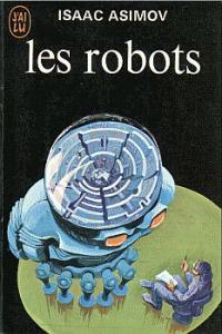 Les Robots de Isaac ASIMOV (J'ai Lu SF)