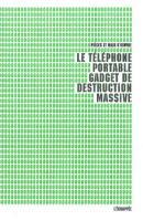 Le téléphone portable, gadget de destruction massive