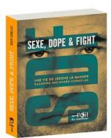 SDF Sexe, dope and fight : Une vie de Jérôme Le Banner