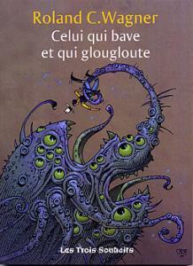 Celui qui bave et qui glougloute de Roland C. WAGNER (Les Trois Souhaits)