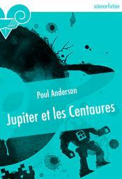 Jupiter et les Centaures de Poul ANDERSON