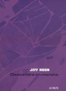 Descendre en marche de Jeff NOON (La VOLTE)