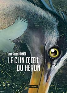 Le Clin d'oeil du héron de Jean-Claude DUNYACH (La Dentelle du Cygne)