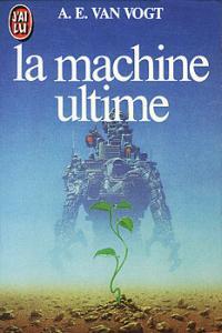 La Machine ultime de Alfred Elton VAN VOGT (J'ai Lu SF)