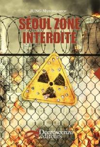 Séoul zone interdite de Myeong-Seop JUNG (DECRESCENZO)