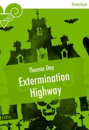 Extermination Highway de Thomas DAY