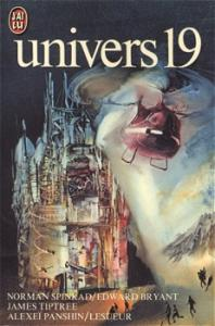 Univers 19 de Jacques SADOUL, Yves FRÉMION, James Jr. TIPTREE, Emmanuel JOUANNE, Edward BRYANT, Alexei PANSHIN, Luc CODINA, Norman  SPINRAD, Patrick LESUEUR, Bernard BLANC, Francis  VALÉRY (J'ai Lu SF)