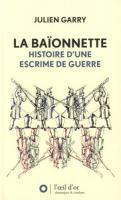 La baïonnette : Histoire d'une escrime de guerre