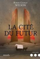 La Cité du futur de Robert Charles WILSON (Lunes d'Encre)