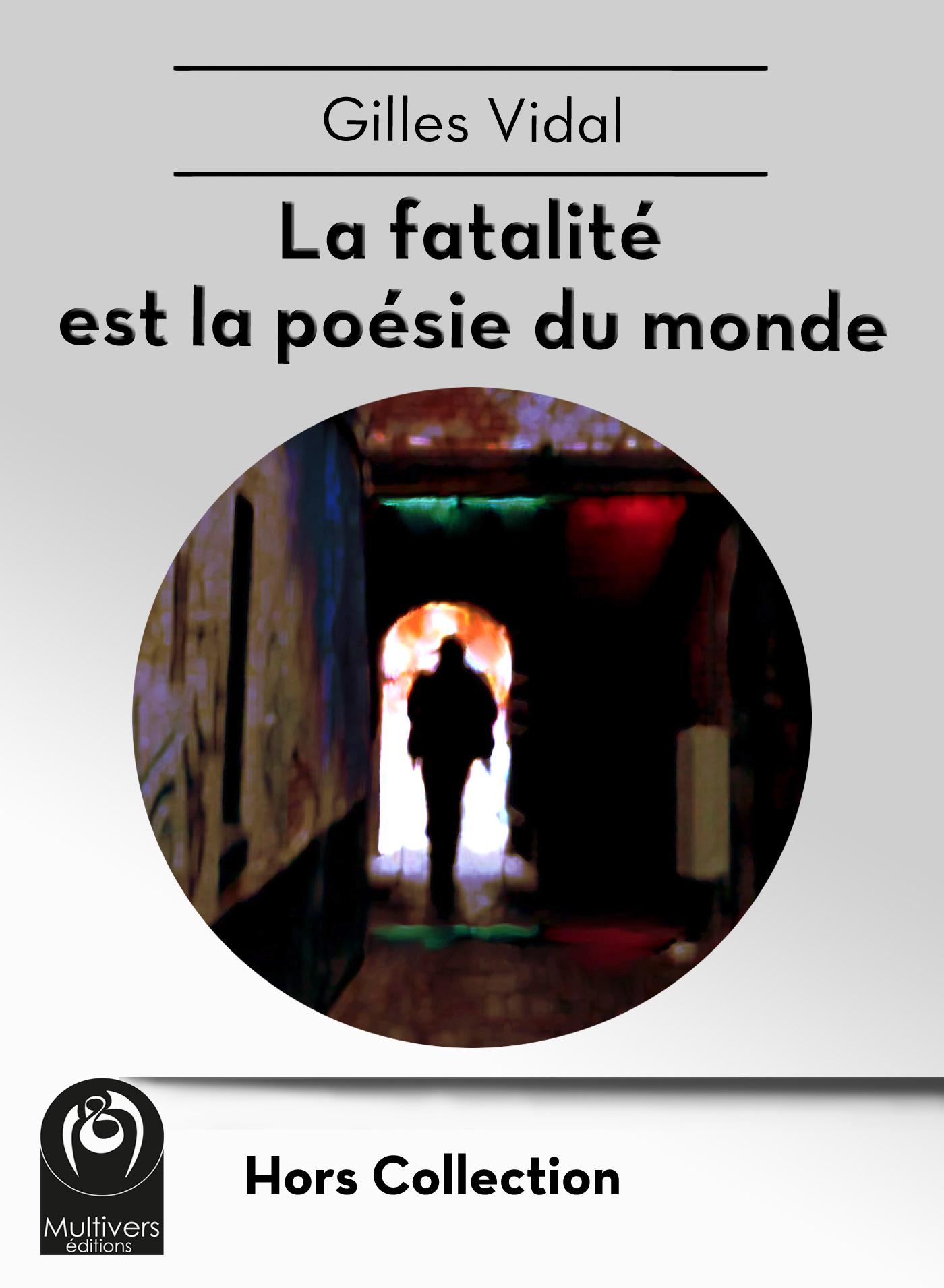 La fatalité est la poésie du monde