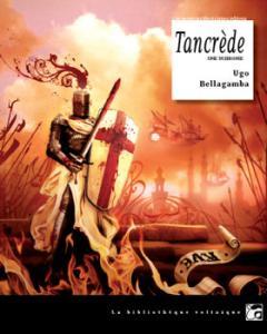 Tancrède. Une uchronie de Ugo  BELLAGAMBA, Antoine DANCHET (La Bibliothèque voltaïque)