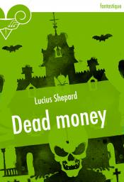Dead money de Lucius SHEPARD