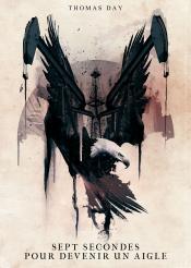 Sept secondes pour devenir un aigle (nouvelle) de Thomas DAY