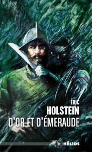D'or et d'émeraude de Éric HOLSTEIN (Hélios)