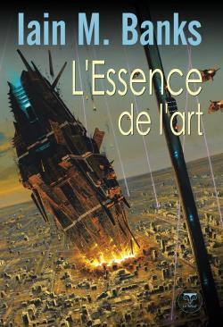 L'Essence de l'art de Iain M.  BANKS