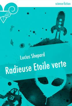 Radieuse Etoile verte de Lucius SHEPARD