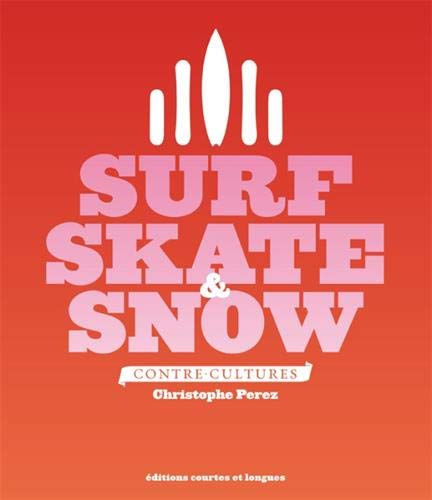 Surf, Skate & Snow - Contre-cultures
