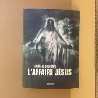 L'Affaire Jésus de Andreas  ESCHBACH (La Dentelle du Cygne)
